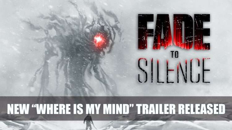 Fade to Silence – Where is My Mind Trailer Released