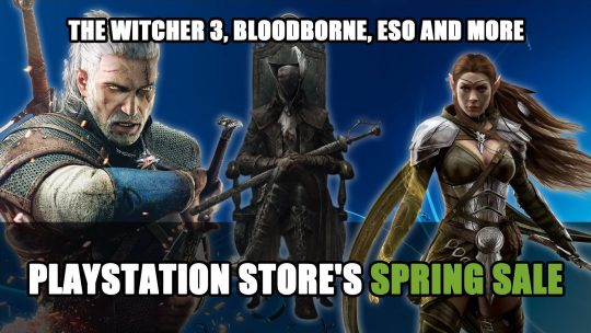 Playstation Store's Spring Sale Includes Bloodborne, The Witcher 3, Elder Scrolls Online and Much More