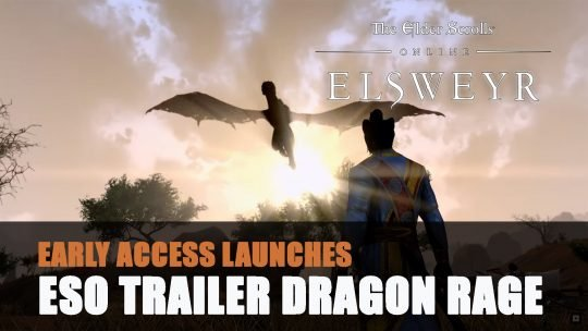 Elder Scrolls Online Elsweyr Early Access Launches with Trailer Featuring Dragon Rage