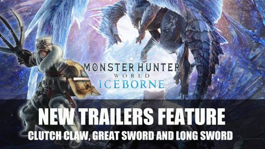Monster Hunter World: Iceborne Expansion New Trailers Feature Clutch Claw, Great Sword and Long Sword