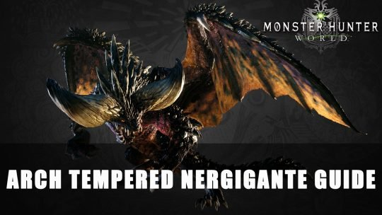 Monster Hunter World: Arch Tempered Nergigante Guide
