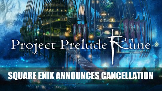 Project Prelude Rune Cancelled Confirmed by Square Enix
