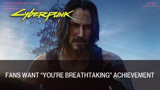 "Cyberpunk 2077 Fans Are Petitioning to Get a ""You're Breathtaking!"" Achievement"