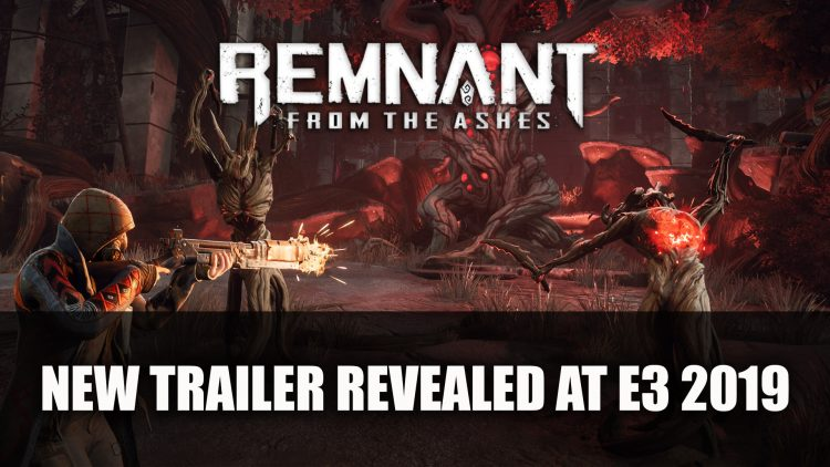 Remnant: From the Ashes Dark Souls Inspired Shooter Gets New Trailer at PC Gaming Show