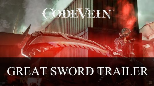 Code Vein Trailer Features Great Sword