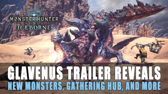 Monster Hunter World Iceborne: Glavenus Trailer Reveals News Monsters and More