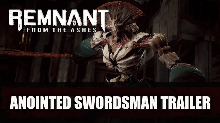 Remnant: From The Ashes Trailer Features The Anointed Swordsman
