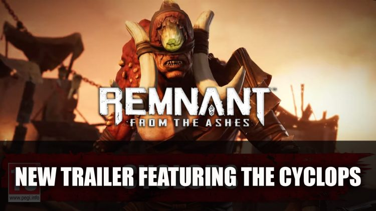 Remnant: From the Ashes Cyclops Trailer Released