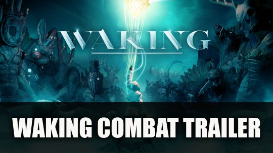"Waking Combat Trailer For the ""Emotional Action Adventure"" Game"
