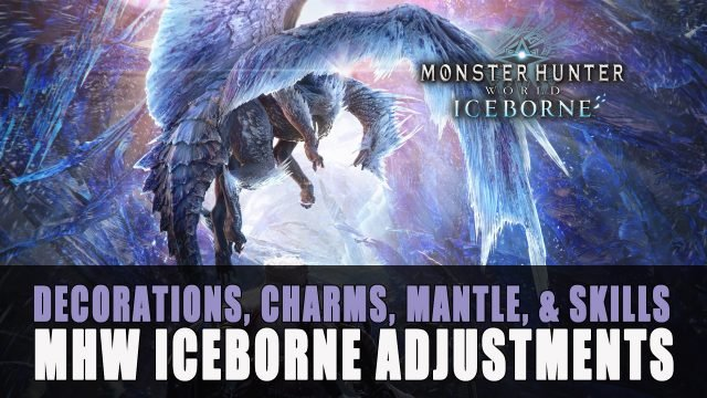 Monster Hunter World Iceborne Decorations, Charms, Mantle, & Skills