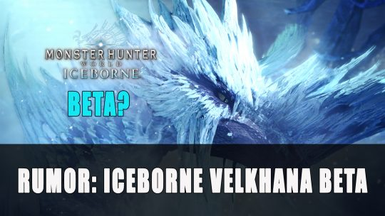 Rumor: Monster Hunter World Iceborne Velkhana Beta