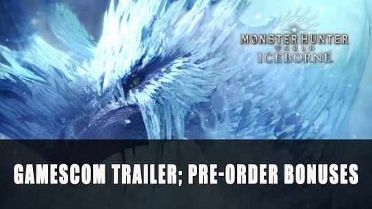 Monster Hunter World: Iceborne Velkhana Gamescom 2019 Trailer; Pre-Order Bonuses