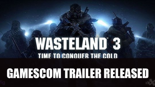 Wasteland 3 New Trailer Shows Off Gameplay