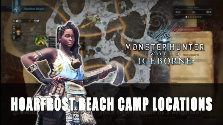 Monster Hunter World Iceborne Hoarfrost Reach Camp Locations Guide