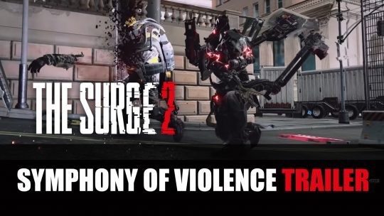The Surge 2 Gets a New Trailer Featuring a 'Symphony of Violence'