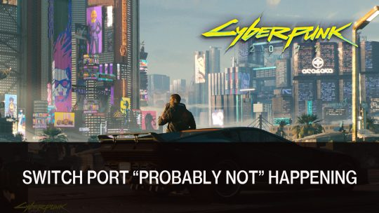 Cyberpunk 2077 Probably Won't Be on the Switch