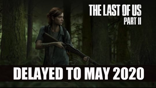 The Last of Us Part II Delayed to May 2020