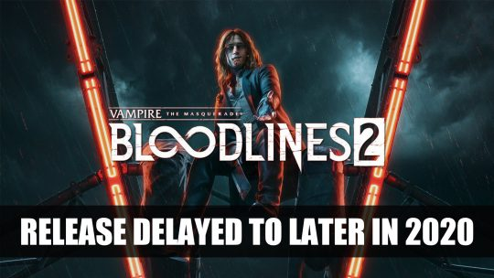 Vampire The Masquerade Bloodlines 2 Delayed to Later in 2020