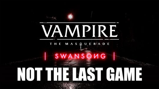 Swansong Not The Last Vampire: The Masquerade Game