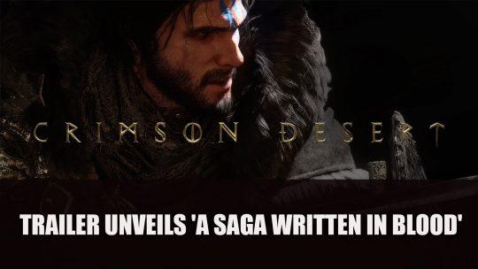 Crimson Desert Trailer Unveils 'A Saga Written in Blood'