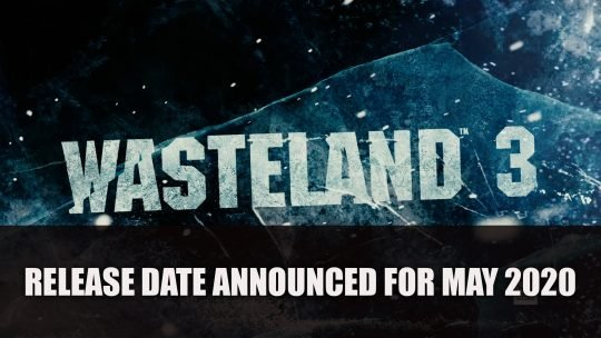 Wasteland 3 Release Date Announced for May 2020