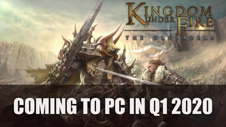 Kingdom Under Fire: The Crusaders Coming to PC in Q1 2020