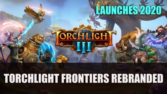 Torchlight Frontiers Rebranded as Torchlight III Launching 2020