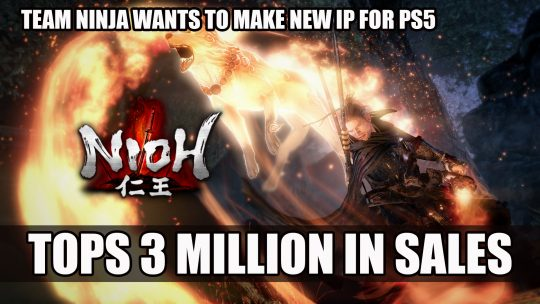 Nioh Shipments and Digital Sales Top 3 Million; Team Ninja Wants To Make new IP for PS5