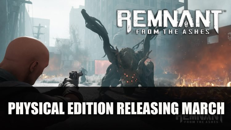 Remnant From the Ashes Physical Edition Launches March