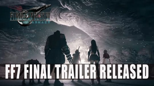 Final Fantasy VII Remake Final Trailer Released
