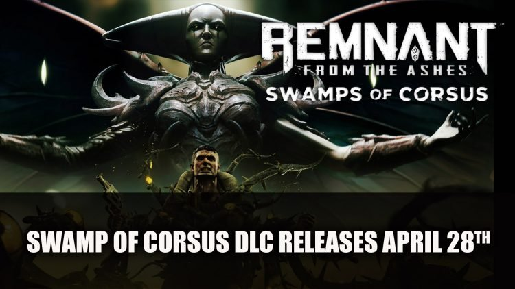 Remnant From the Ashes DLC Swamps of Corsus Releases April 28th