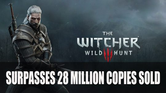 Witcher 3 Surpasses 28 Million Copies Sold
