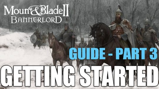 Mount and Blade II Bannerlord: Getting Started Guide Part 3