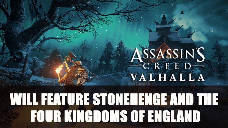 Assassin's Creed Valhalla Will Feature Stonehenge and the Four Kingdoms of England