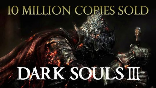 Dark Souls 3 Has Sold 10 Million Units Worldwide