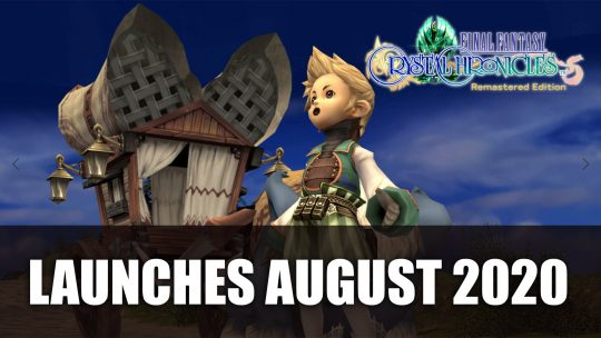 Final Fantasy Crystal Chronicles Remastered Edition Launches August 27th