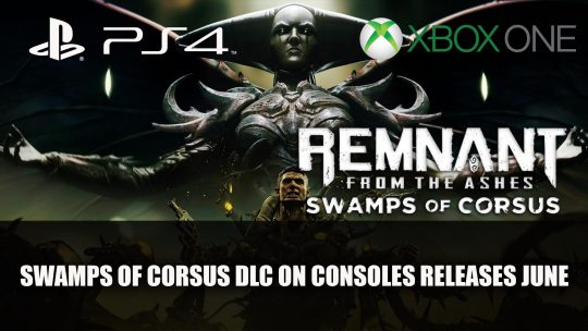 Remnant From The Ashes DLC Swamps of Corsus Releases on PS4 and Xbox One June 4th