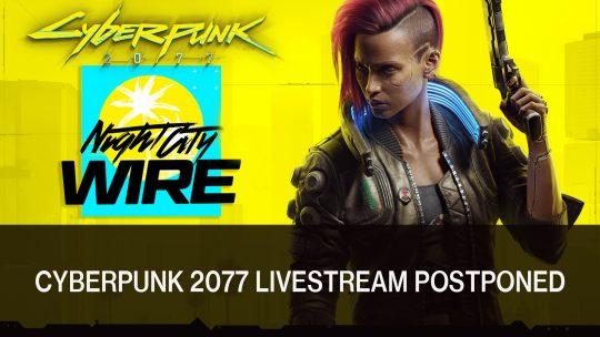 Cyberpunk 2077's Night City Wire Livestream Postponed