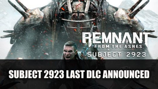 Remnant: From the Ashes Final Expansion Subject 2923 Announced