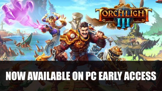 Torchlight III Now Available on PC Early Access