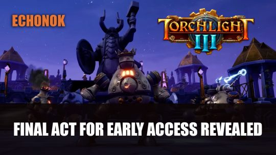 Torchlight III New Content Echonok Releases June 30th