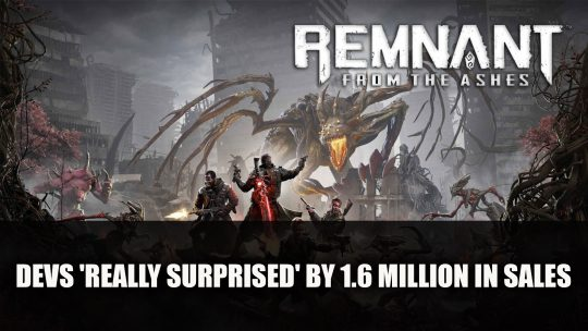 Remnant From the Ashes Devs 'Really Surprised' By 1.6 Million in Sales
