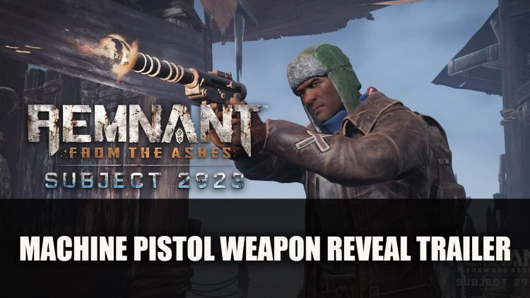 Remnant: From the Ashes – Subject 2923 Machine Pistol Weapon Reveal Trailer