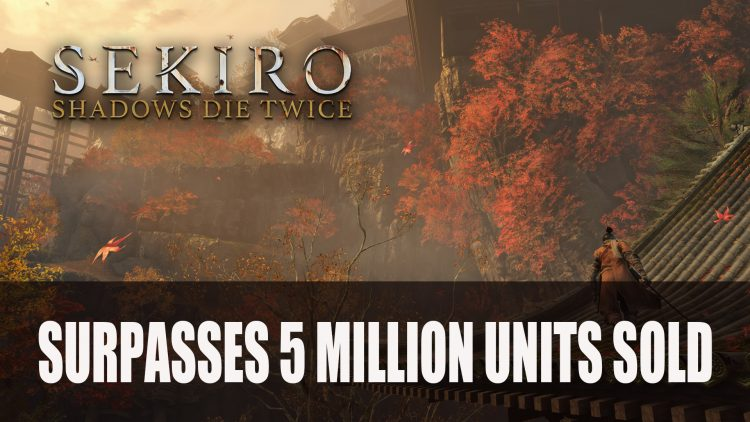 Sekiro Shadows Die Twice Surpasses 5 Million Units Sold