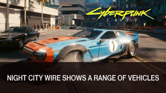 Cyberpunk 2077 Night City Wire Reveals Vehicles