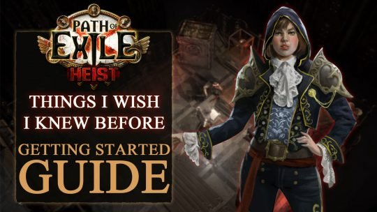 Path of Exile Heist Getting Started Tips: Things I Wish I Knew Before I Played