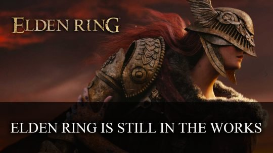 FromSoftware Confirms Elden Ring is Still in the Works