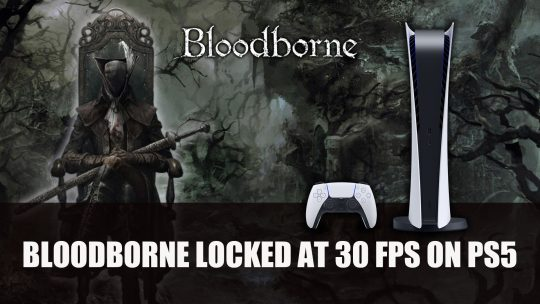 Bloodborne Is Still Locked at 30 FPS on PS5