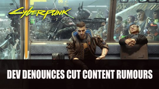 Cyberpunk 2077 Dev Denounces Cut Content Rumours