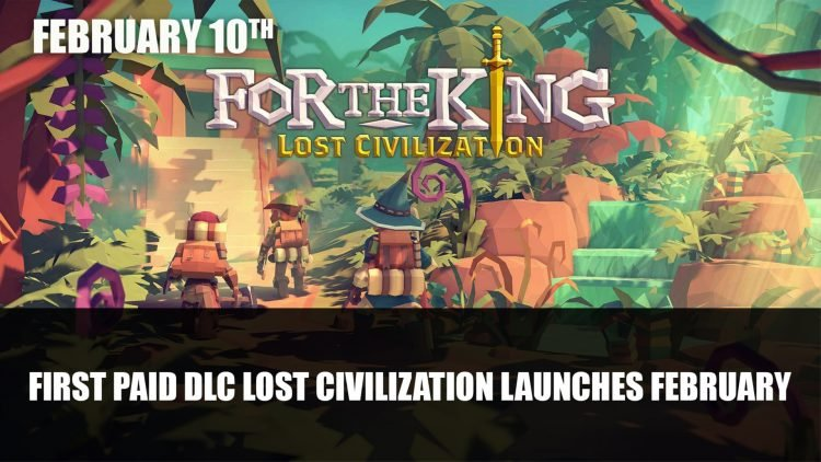 For The King First Paid DLC Lost Civilization Launches February